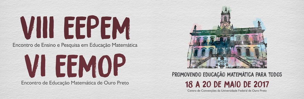 VI Encontro de Educação Matemática de Ouro Preto (EEMOP) & VIII EEPEM (Encontro de Ensino e Pesquisa em Educação Matemática)